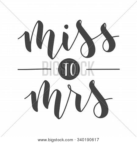 Vector Illustration. Handwritten Lettering Of Miss To Mrs. Template For Banner, Greeting Card, Postc