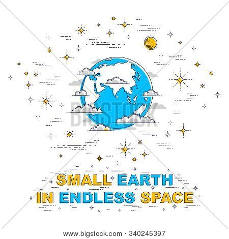 Planet Earth In Space Surrounded By Stars, Comets, Asteroids And Other Elements. Small Earth In Endl