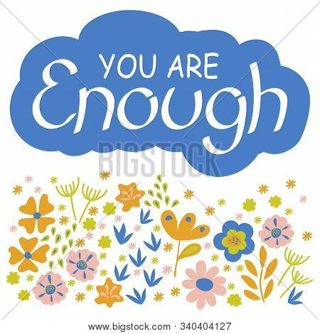 Enough . Hand Drawn Lettering Quote, Vector Inscription. Cloud With Inscription And Flowers. Phrase