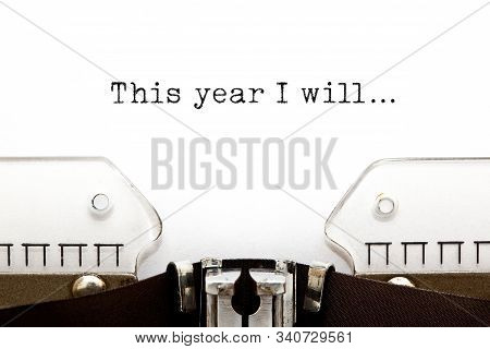 Motivational Text This Year I Will Typed On Vintage Typewriter. New Year Resolutions Concept