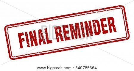 Final Reminder Stamp. Final Reminder Square Grunge Sign. Final Reminder