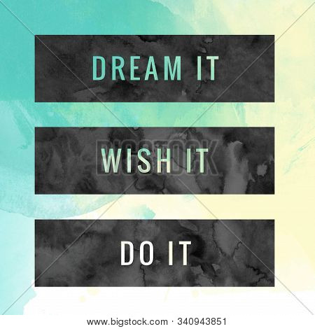 Dream It,wish It,do It. Inspirational Quote.best Motivational Quotes And Sayings About Life,wisdom,p