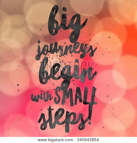 Big Journeys Begin With Small Steps. Inspirational Quote.best Motivational Quotes And Sayings About
