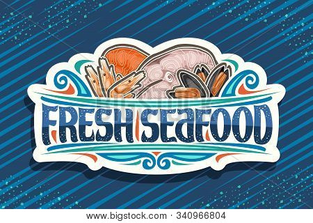 Vector Logo For Fresh Seafood, White Decorative Sign Board With Illustration Of Cut Pieces Of Assort