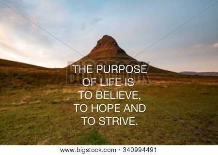 Motivational And Inspirational Quotes - The Purpose Of Life Is To Believe, To Hope And To Strive