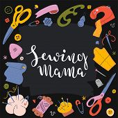 Sewing tools, vector illustrations, banner or template with frame around text, brush pen lettering sewing mama for craft lovers. Colorful pre-made banner or poster for workshop, studio or hobby blog. poster