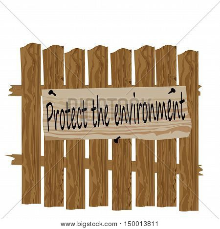 A fence made of wood. Plate calling to protect the nature. Satire, humor. Vector illustration poster