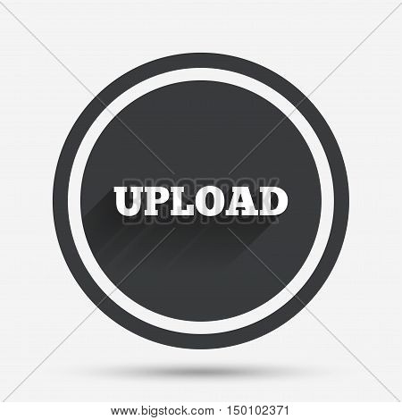 Upload sign icon. Load symbol. Circle flat button with shadow and border. Vector
