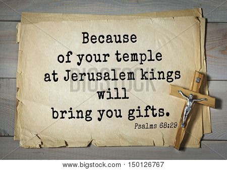 TOP-1000.  Bible verses from Psalms.Because of your temple at Jerusalem kings will bring you gifts.