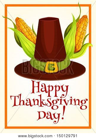 Thanksgiving poster with pilgrim hat and corn. Vector design of greeting card, invitation banner for thanksgiving seasonal party celebration postcard