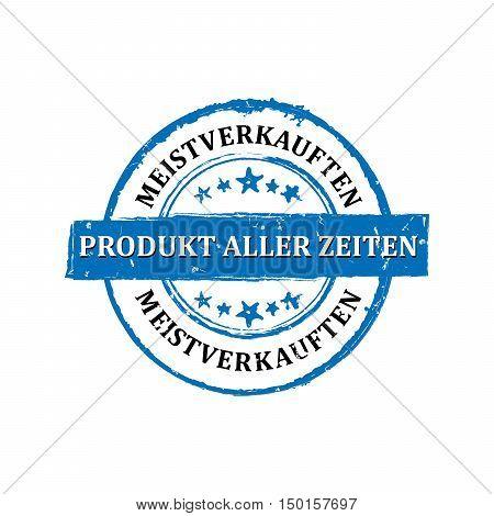 The most sold product of all times (German language: die meistverkauften Produkt aller Zeitten) - grunge stamp / sticker. Print colors used