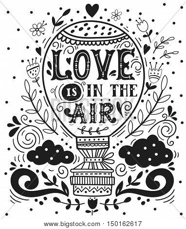 Love is in the air. Hand drawn vintage print with a hot air balloon and hand lettering. This illustration can be used as a greeting card for Valentine's day or wedding print on t-shirts and bags stationary or poster.