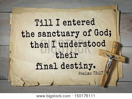 TOP-1000.  Bible verses from Psalms. Till I entered the sanctuary of God; then I understood their final destiny.