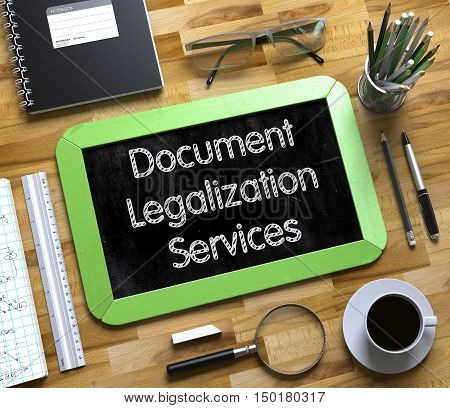 Small Chalkboard with Document Legalization Services. Top View of Office Desk with Stationery and Green Small Chalkboard with Business Concept - Document Legalization Services. 3d Rendering.