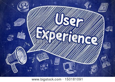 Business Concept. Bullhorn with Wording User Experience. Cartoon Illustration on Blue Chalkboard. Yelling Bullhorn with Phrase User Experience on Speech Bubble. Doodle Illustration. Business Concept.