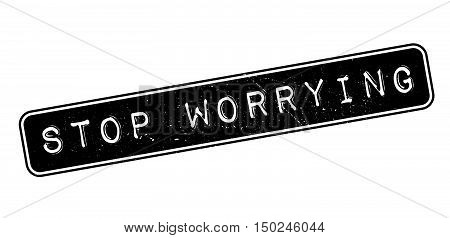 Stop Worrying Rubber Stamp