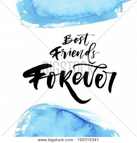 Best friend forever card. Abstract blue watercolor shapes. Ink illustration. Modern brush calligraphy. Isolated on white background.