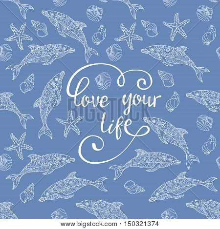 Hand drawn vector quote with vector dolphins. Inspiring hand lettered quote for wall poster or mood bord. Home decoration. love your life.