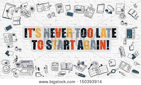 Its Never Too Late to Start Again - Multicolor Concept with Doodle Icons Around on White Brick Wall Background. Modern Illustration with Elements of Doodle Design Style.