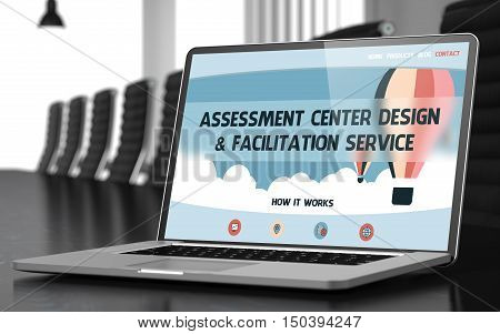 Assessment Center Design and Facilitation Service Concept. Closeup Landing Page on Laptop Screen on Background of Conference Room in Modern Office. Toned Image. Blurred Background. 3D Rendering.