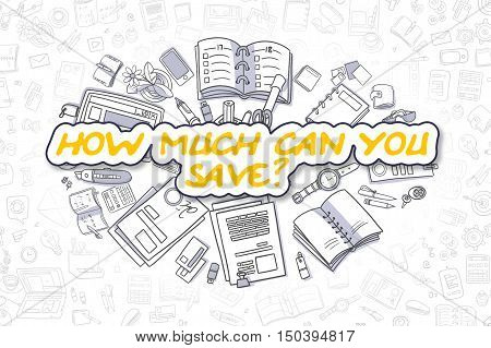 How Much Can You Save - Sketch Business Illustration. Yellow Hand Drawn Word How Much Can You Save Surrounded by Stationery. Cartoon Design Elements.