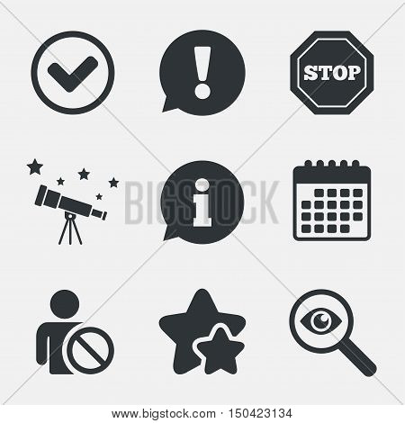 Information icons. Stop prohibition and user blacklist signs. Approved check mark symbol. Attention, investigate and stars icons. Telescope and calendar signs. Vector