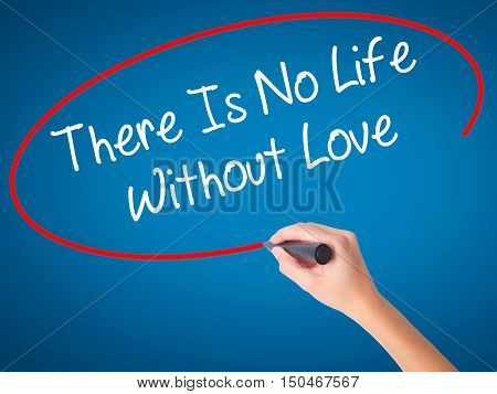 Women Hand Writing There Is No Life Without Love With Black Marker On Visual Screen