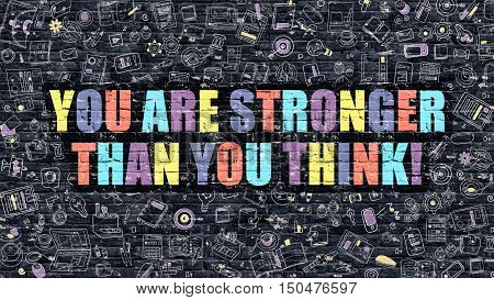 Multicolor Concept - You are Stronger than You Think on Dark Brick Wall with Doodle Icons. You are Stronger than You Think Business Concept. You are Stronger than You Think.
