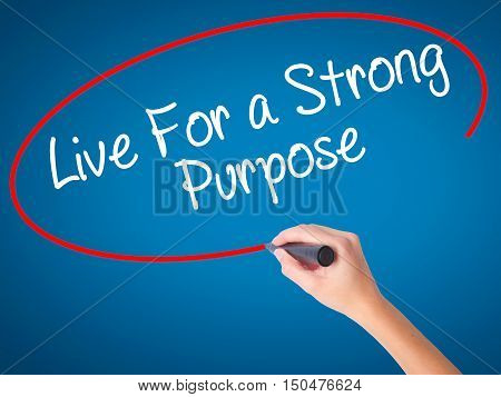 Women Hand Writing Live For A Strong Purpose With Black Marker On Visual Screen
