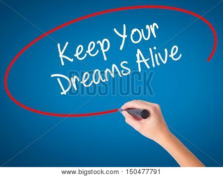 Women Hand Writing Keep Your Dreams Alive With Black Marker On Visual Screen