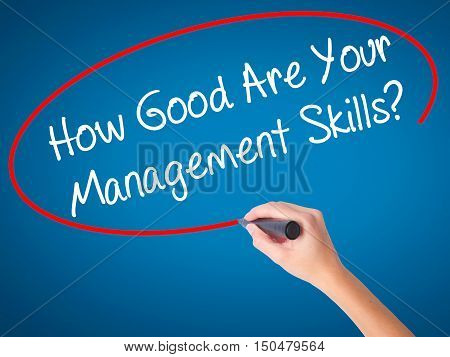 Women Hand Writing How Good Are Your Management Skills? With Black Marker On Visual Screen