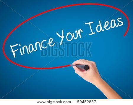 Women Hand Writing Finance Your Ideas With Black Marker On Visual Screen