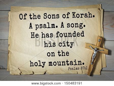 TOP-1000.  Bible verses from Psalms. Of the Sons of Korah. A psalm. A song. He has founded his city on the holy mountain.