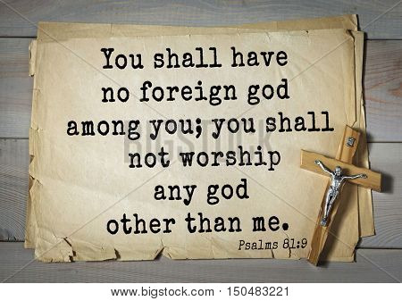 TOP-1000.  Bible verses from Psalms. You shall have no foreign god among you; you shall not worship any god other than me.