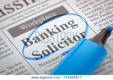 Banking Solicitor. Newspaper with the Advertisements and Classifieds Ads for Vacancy, Circled with a Blue Highlighter. Blurred Image. Selective focus. Hiring Concept. 3D Rendering.