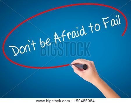 Women Hand Writing Don't Be Afraid To Fail With Black Marker On Visual Screen