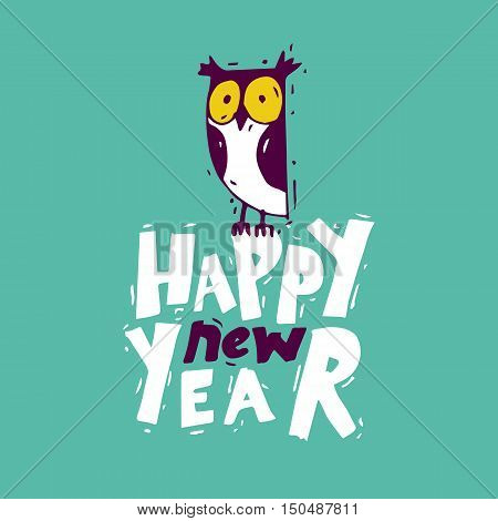 Happy New Year Owl. Xmas Poster, banner, printed matter, greeting card. Lettering, calligraphy. Hand-drawn, lino-cut. Flat design vector illustration.