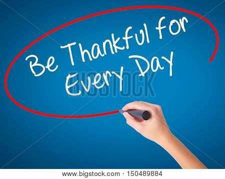 Women Hand Writing Be Thankful For Every Day   With Black Marker On Visual Screen