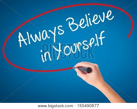 Women Hand Writing Always Believe In Yourself With Black Marker On Visual Screen