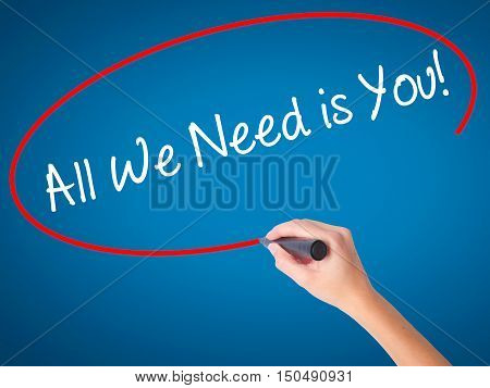 Women Hand Writing  All We Need Is You!  With Black Marker On Visual Screen