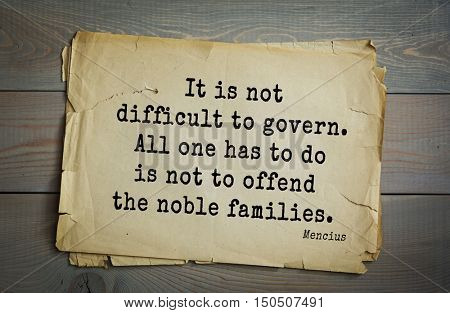 TOP-20. Aphorism by Mencius  - Chinese philosopher, the representative of the Confucian tradition.It is not difficult to govern. All one has to do is not to offend the noble families.