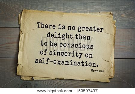 TOP-20. Aphorism by Mencius  - Chinese philosopher, the representative of the Confucian tradition.There is no greater delight than to be conscious of sincerity on self-examination.