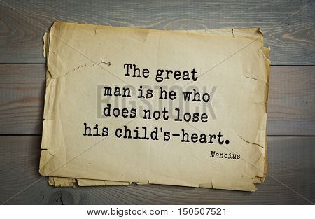 TOP-20. Aphorism by Mencius  - Chinese philosopher, the representative of the Confucian tradition.The great man is he who does not lose his child's-heart.