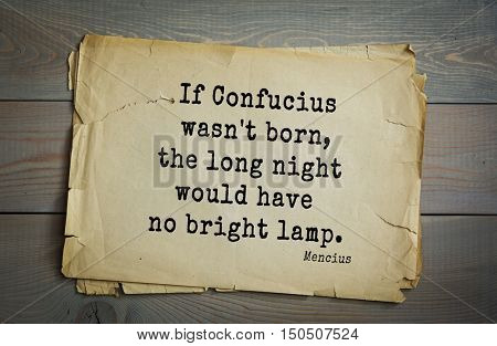 TOP-20. Aphorism by Mencius  - Chinese philosopher, the representative of the Confucian tradition.If Confucius wasn't born, the long night would have no bright lamp.