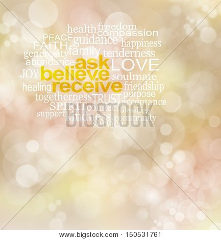 Ask believe receive - subtle muted gold bokeh effect background with yellow golden  words ASK BELIEVE RECEIVE surrounded by relevant word cloud in upper area with copy  space below