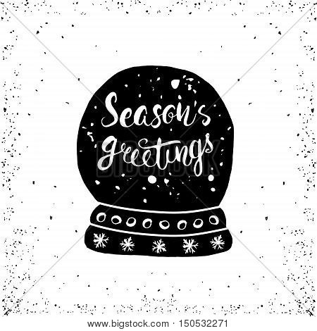 Seasons greeting- unique handwritten lettering made with ink and dry brush. Glass Christmas Snowball with greeting. Holiday typography greeting card with Snowball. Vector illustration