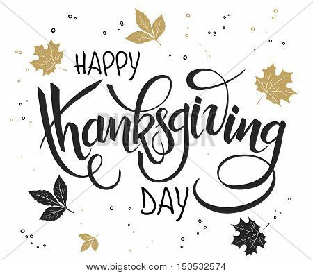 vector hand lettering thanksgiving greetings text - happy thanksgiving day - with leaves in gold color.