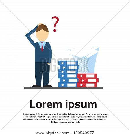 Business Man With Question Mark Pondering Pile Stack Paper Documents Paperwork Flat Vector Illustration poster