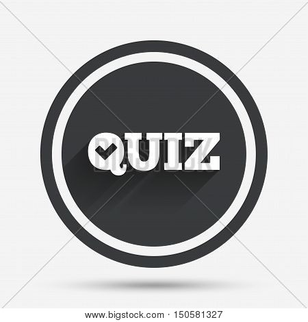 Quiz check sign icon. Questions and answers game symbol. Circle flat button with shadow and border. Vector