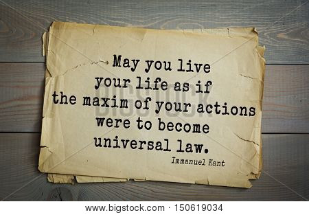 TOP-30. Aphorism by Immanuel Kant - the German philosopher, the founder of German classical philosophy.May you live your life as if the maxim of your actions were to become universal law.